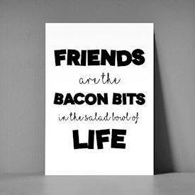 xl postkort - friends are the bacon bits in the salad bowl of life