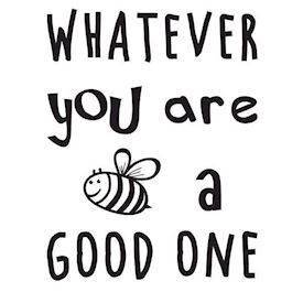 Wallsticker - Whatever you are Bee a good one